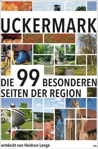 Uckermark. Die 99 besonderen Seiten einer Region