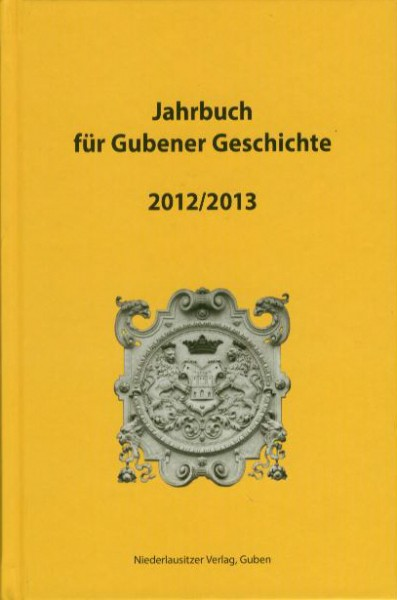 Jahrbuch für Gubener Geschichte 2012 / 2013
