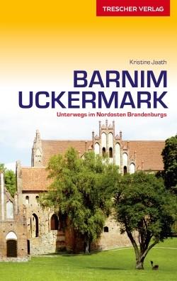 Reiseführer Barnim und Uckermark. Unterwegs im Nordosten Brandenburgs