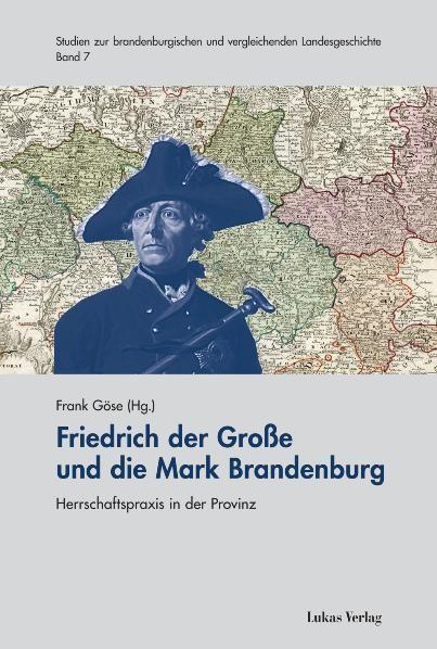 Friedrich der Große und die Mark Brandenburg