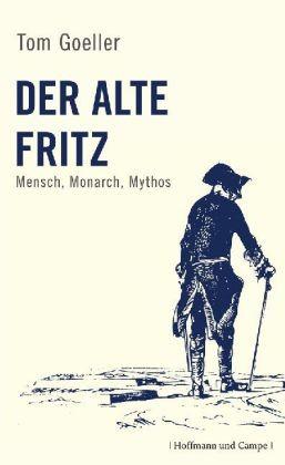 Der alte Fritz. Mensch, Monarch, Mythos