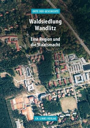 Waldsiedlung Wandlitz. Eine Region und die Staatsmacht