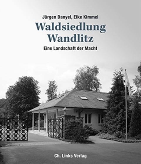 Waldsiedlung Wandlitz. Eine Landschaft der Macht