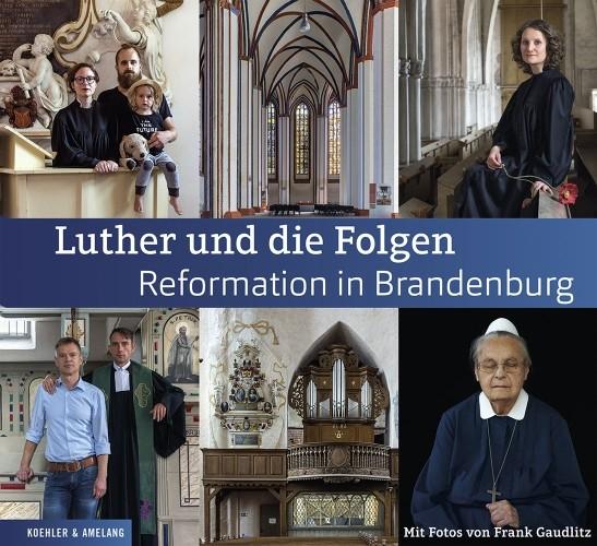 Luther und die Folgen. Reformation in Brandenburg