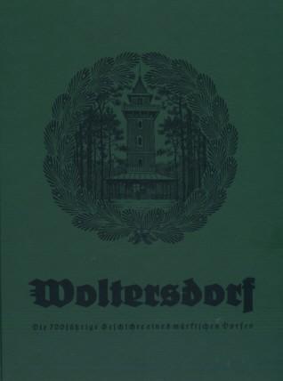 Woltersdorf - Die 700jährige Geschichte eines märkischen Dorfes