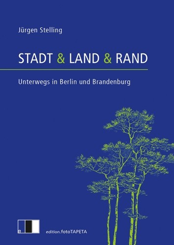 Stadt & Land & Rand. Unterwegs in Berlin und Brandenburg