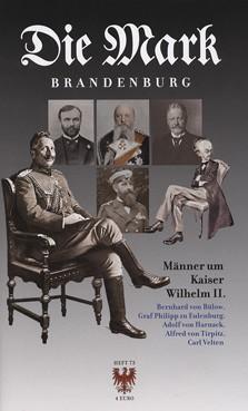 Die Mark Brandenburg Heft 73 - Männer um Kaiser Wilhelm II.