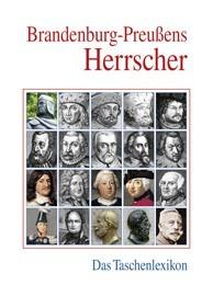 Brandenburg-Preußens Herrscher. Das Taschenlexikon