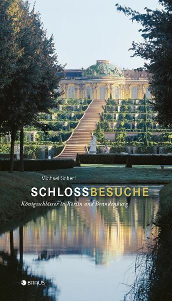 Schlossbesuche. Königsschlösser in Berlin und Brandenburg