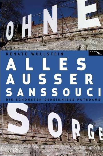 Alles außer Sanssouci. Die schönsten Geheimnisse Potsdams