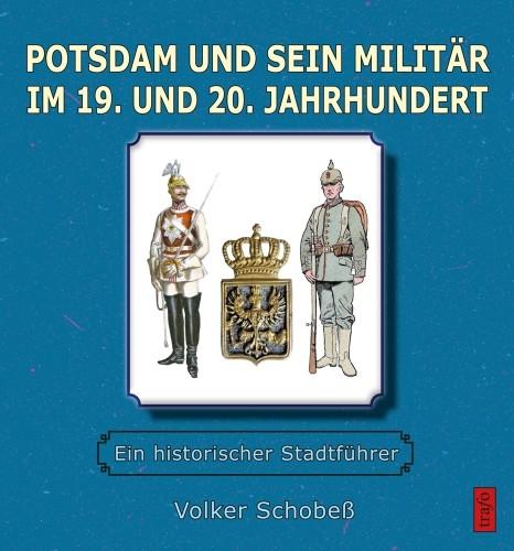 Potsdam und sein Militär im 19. und 20. Jahrhundert