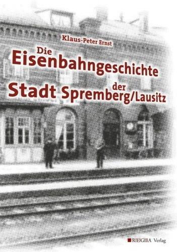 Die Eisenbahngeschichte der Stadt Spremberg / Lausitz