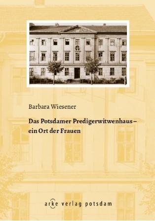 Das Potsdamer Predigerwitwenhaus - ein Ort der Frauen