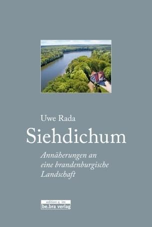 Siehdichum. Annäherungen an eine brandenburgische Landschaft