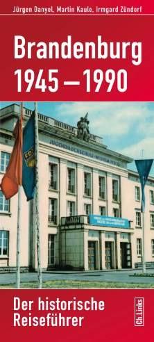 Brandenburg 1945 -1990. Der historische Reiseführer