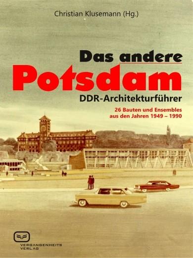 Das andere Potsdam. DDR-Architekturführer