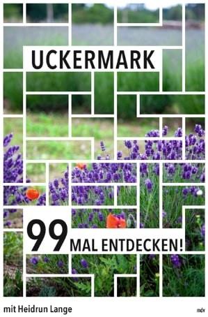 Uckermark. 99 mal entdecken