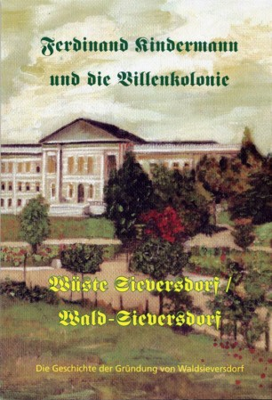 Ferdinand Kindermann und die Villenkolonie Wüste Sieversdorf