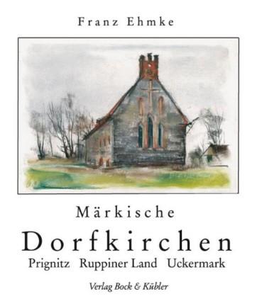 Märkische Dorfkirchen - Prignitz, Ruppiner Land, Uckermark