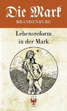 Die Mark Brandenburg - Heft 98 - Lebensreform in der Mark