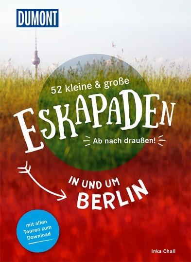 52 kleine und große Eskapaden in und um Berlin