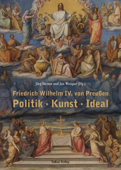 Friedrich Wilhelm IV. vom Preußen. Politk - Kunst - Ideal