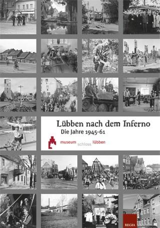Lübben nach dem Inferno. Die Jahre 1945 - 1961