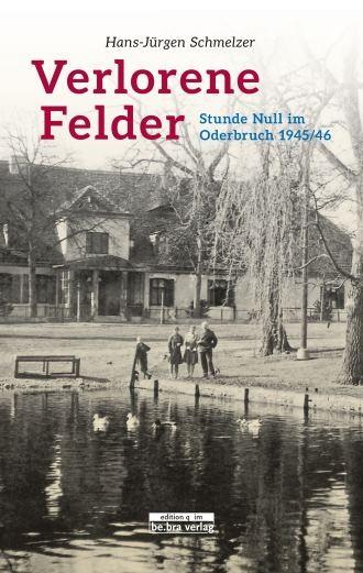 Verlorene Felder. Stunde Null im Oderbruch 1945/46
