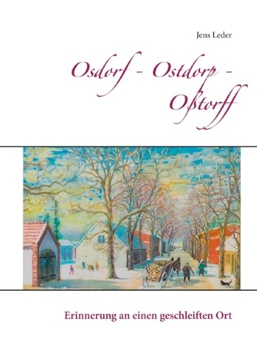 Osdorf - Ostdorp - Oßtorff. Erinnungen an einen geschleiften Ort