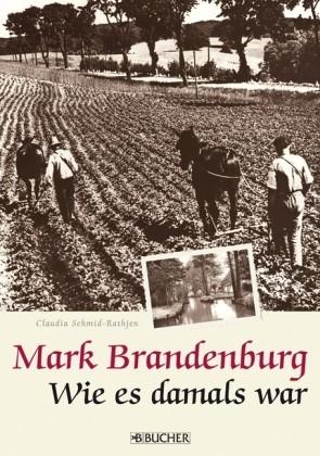 Mark Brandenburg. Wie es damals war
