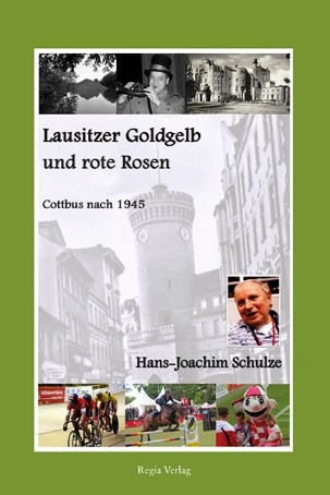 Lausitzer Goldgelb und rote Rosen. Cottbus nach 1945