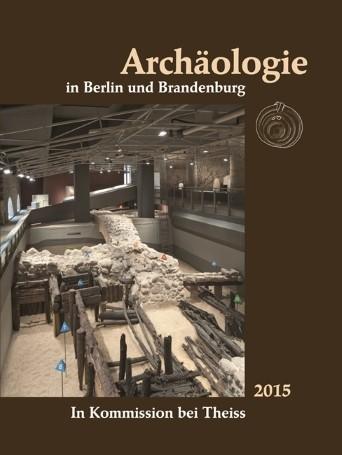 Archäologie in Berlin und Brandenburg 2015