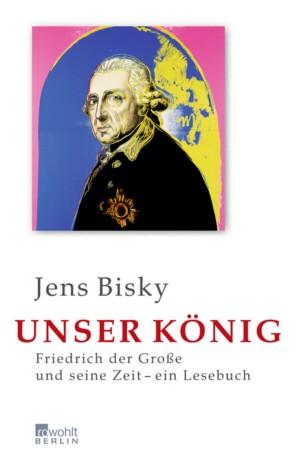 Unser König. Friedrich der Große und seine Zeit
