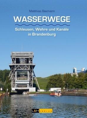 Wasserwege. Schleusen, Wehre und Kanäle in Brandenburg