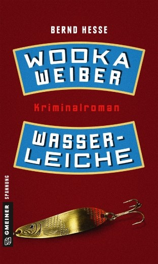 Wodka, Weiber, Wasserleiche. Privatdetektiv Rübels zweiter Fall