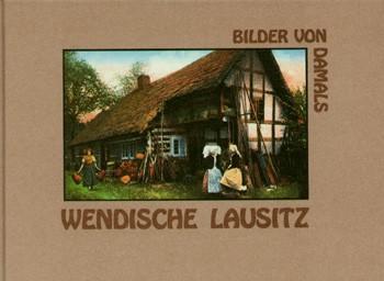 Wendische Lausitz - Bilder von damals