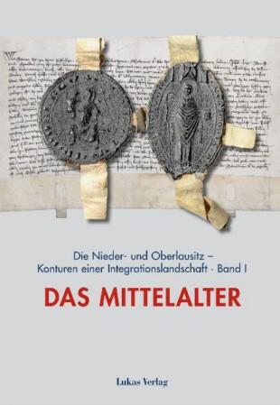 Die Nieder- und Oberlausitz. Band 1: Mittelalter