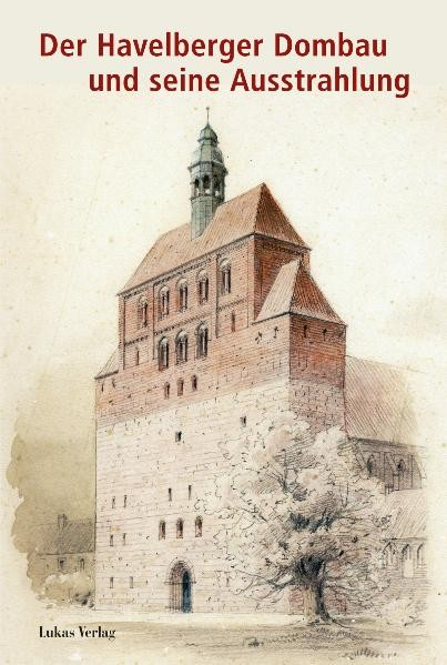 Der Havelberger Dombau und seine Ausstrahlung