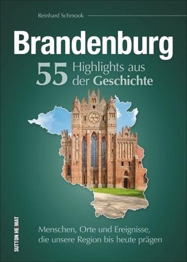 Brandenburg - 55 Highlights aus der Geschichte