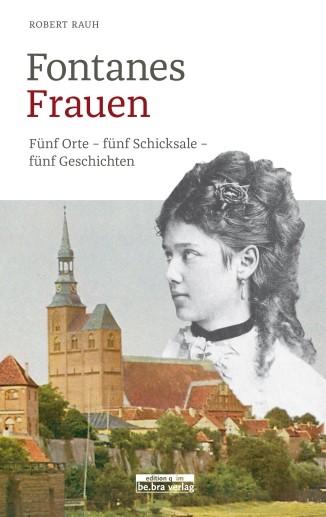 Fontanes Frauen - Fünf Orte, fünf Schicksale, fünf Geschichten