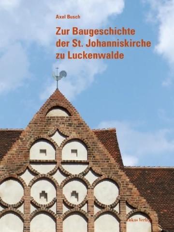 Zur Baugeschichte der St. Johanniskirche zu Luckenwalde