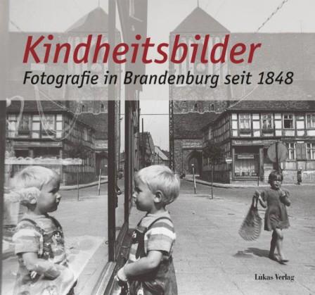 Kindheitsbilder. Fotografie in Brandenburg seit 1848