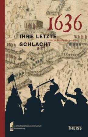 1636 - ihre letzte Schlacht. Leben im Dreißigjährigen Krieg