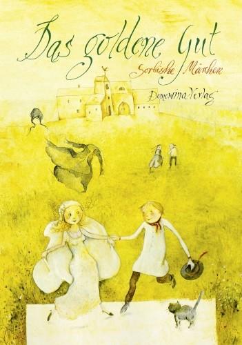 Das goldene Gut. Sorbische Märchen