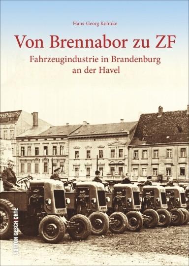 Von Brennabor zu ZF - Fahrzeugindustrie in Brandenburg / Havel