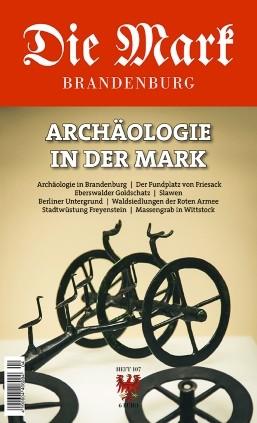Archäologie in der Mark - Die Mark Brandenburg - Heft 107
