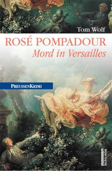 Rosé Pompadour. Mord in Versailles. Preußenkrimi 12