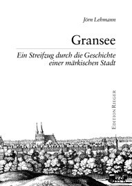 Gransee. Streifzug durch die Geschichte einer märkischen Stadt
