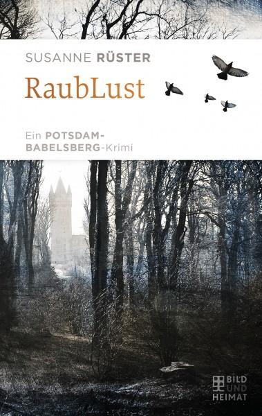 RaubLust. Ein Potsdam-Babelsberg-Krimi