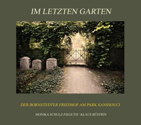 Im letzten Garten. Der Bornstedter Friedhof am Park Sanssouci